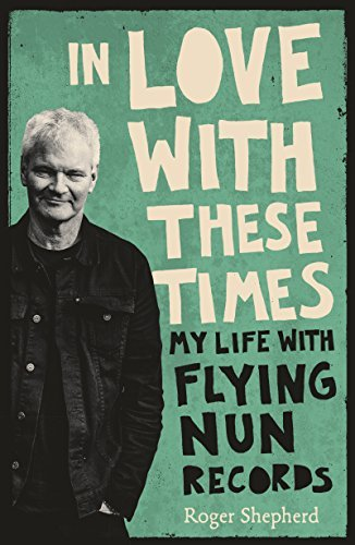 In Love With These Times- My Life With Flying Nun Records