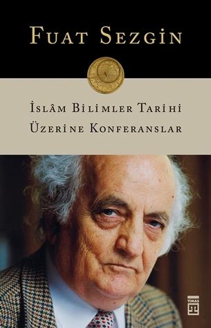 İslam Bilimler Tarihi Üzerine Konferanslar by Fuat Sezgin
