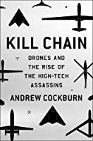 Kill Chain: Drone and the Rise of High-Tech Assassins