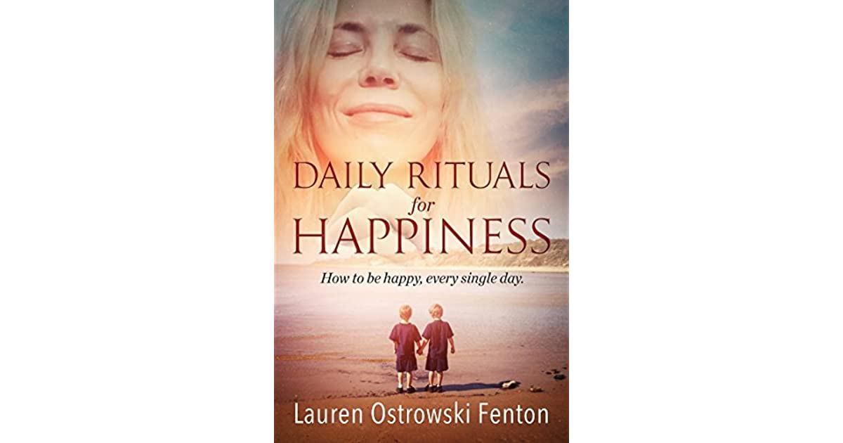 Daily rituals for happiness how to be happy every single day by daily rituals for happiness how to be happy every single day by lauren ostrowski fenton ccuart Images