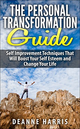 The Personal Transformation Guide: Self Improvement Techniques That Will Boost Your Self Esteem and Change Your Life  by  Deanne Harris