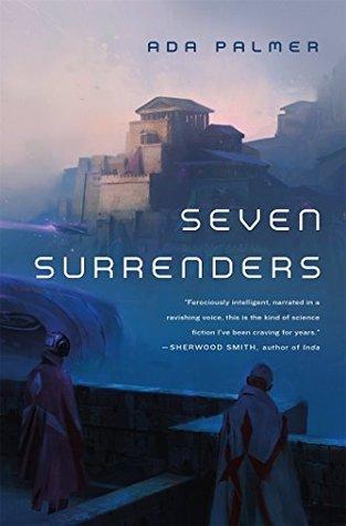 Seven Surrenders by Ada Palmer
