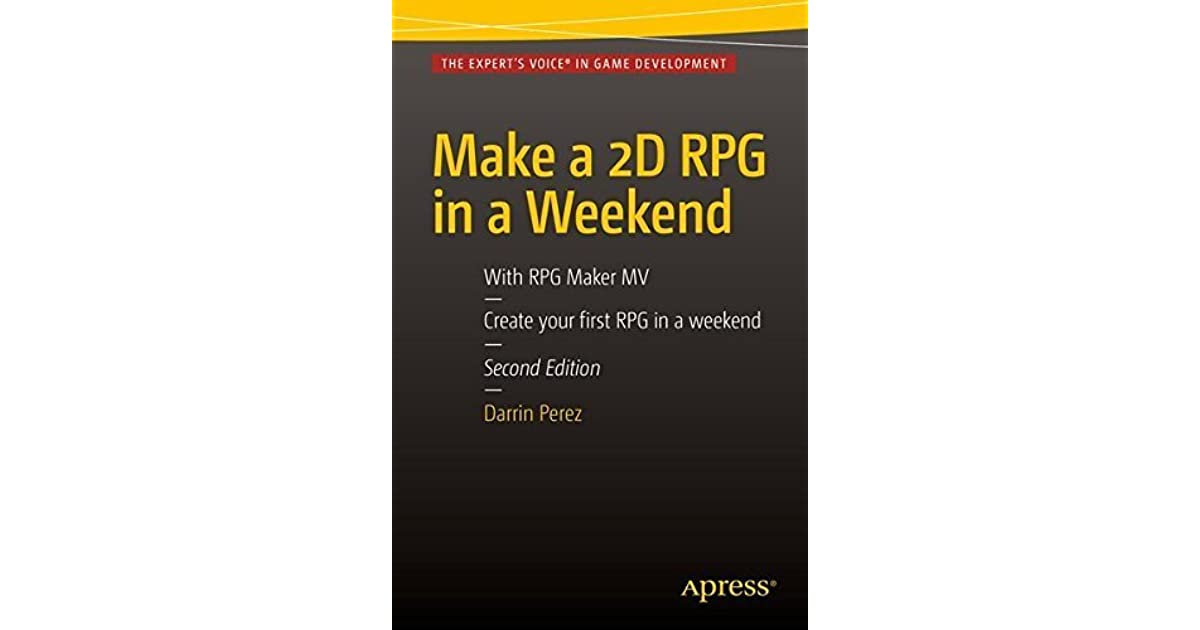 Make a 2D RPG in a Weekend: Second Edition: With RPG Maker MV by