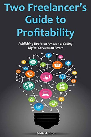 Two Freelancer's Guide to Profitability: Publishing Books on Amazon & Selling Digital Services on Fiverr