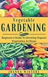 Vegetable Gardening by Joanna Winters