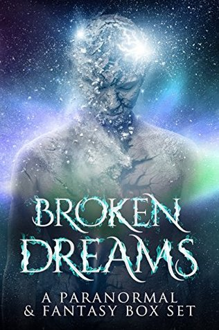 Broken Dreams: a fantasy and paranormal new adult box set