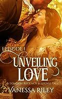 Unveiling Love: Episode I (A London Regency Romance Suspense Tale #1)