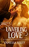 Download ebook Unveiling Love: Episode I (A London Regency Romance Suspense Tale #1) by Vanessa Riley