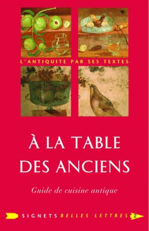 A La Table Des Anciens Guide De Cuisine Antique By Laure De Chantal