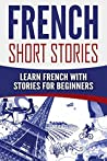 French: French Short Stories: Learn French with Stories for Beginners