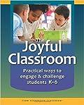 The Joyful Classroom: Practical Ways to Engage and Challenge Students K-6