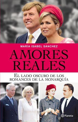 Amores reales: El lado oscuro de los romances de la monarquía
