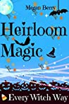 Every Witch Way (Heirloom Magic, #1)