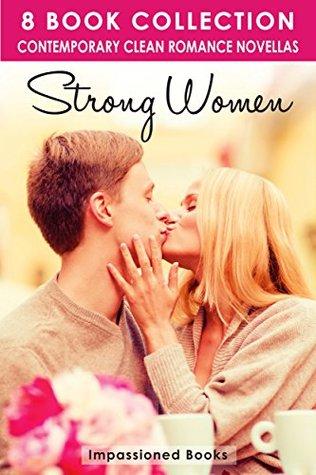 ROMANCE: Strong Women: 8 Contemporary Clean Romance Novellas (Romantic Comedy, Suspense, Geeky Girl, Interracial, New Adult)