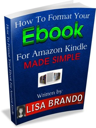 How To Format Your Ebook For Amazon Kindle Made Simple By Lisa Brando