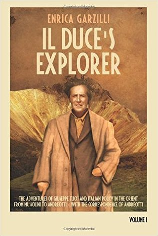 Mussolini's Explorer: The Adventures of Giuseppe Tucci and Italian Policy in the Orient from Mussolini to Andreotti. With the Correspondence of Giulio Andreotti (#1)
