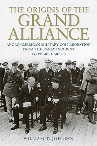 The Origins of the Grand Alliance Anglo-American Military Collaboration From the Panay Incident to Pearl Harbor