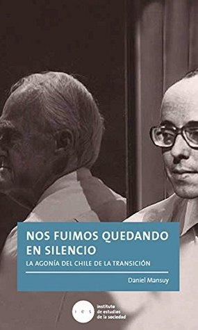 Nos fuimos quedando en silencio: La agonía del Chile de la transición