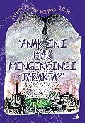 """""""Anak ini Mau Mengencingi Jakarta?"""": Cerpen Pilihan KOMPAS 2015"""