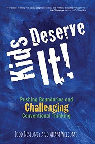 Kids Deserve It by Todd Nesloney