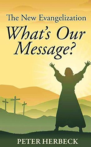 The New Evangelization: What's Our Message?