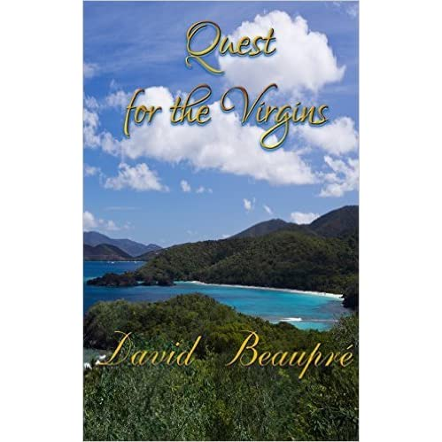 Quest For The Virgins A True Caribbean Sailing Adventure By David Beaupre