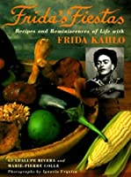 Frida's Fiestas: Recipes and Reminiscences of a Life with Frida Kahlo