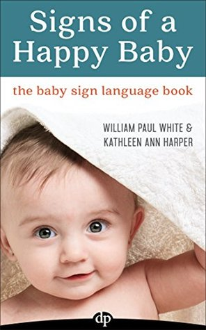 Signs of a Happy Baby: The Baby Sign Language Book