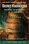 Secret Knowledge: Exploring the Boundaries of the Possible