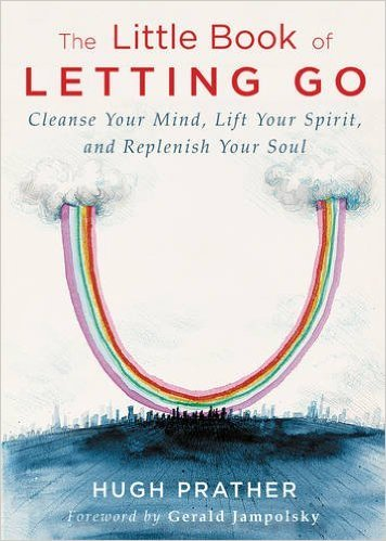The Little Book of Letting Go  Cleanse Your Mind, Lift Your Spirit, and Replenish Your Soul