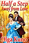 Half a Step Away from Love by Olga Kuno