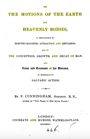 On the Motions of the Earth and Heavenly Bodies; As Explainable by Electro-Magnetic Attraction and Repulsion, and on the Conception, Growth, and Decay of Man, and Cause and Treatment of His Diseases, as Referable to Galvanic Action