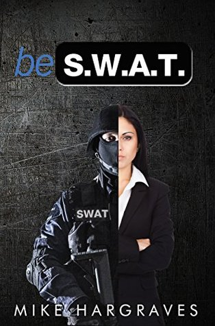 Be SWAT: How to Find and Use Your No-Fail Mindset to Win Every Time