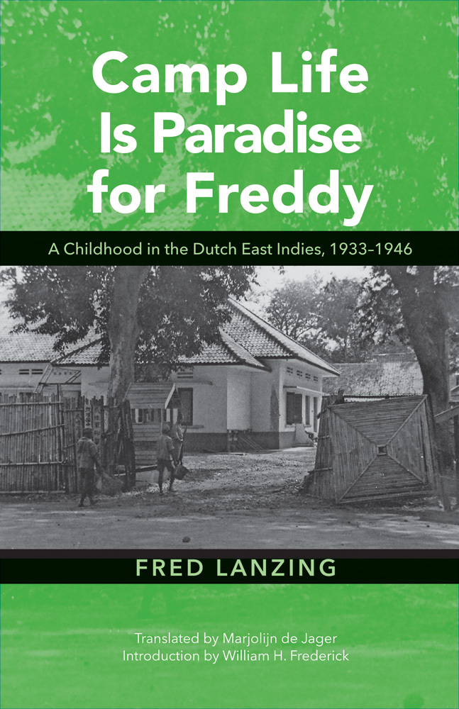Camp Life Is Paradise for Freddy A Childhood in the Dutch East Indies, 1933-1946
