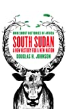 South Sudan: A New History for a New Nation