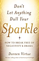 Don't Let Anything Dull Your Sparkle: How to Break Free of Negativity and Drama