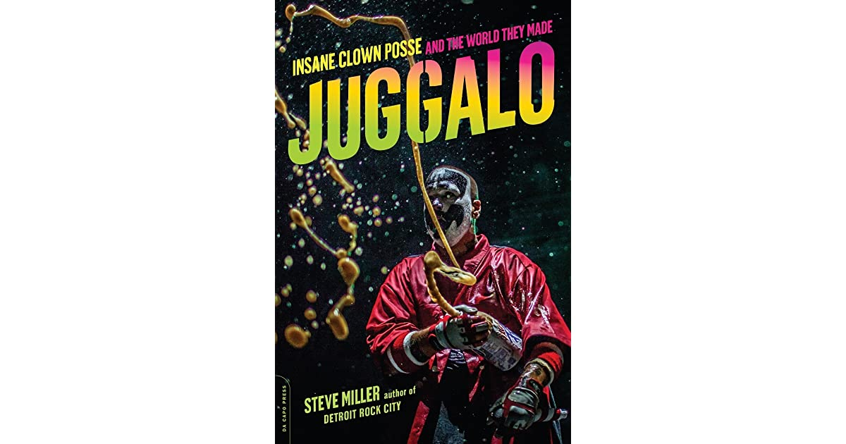 juggalo insane clown posse and the world they made by steve miller