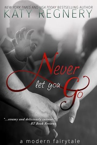 Never Let You Go (A Modern Fairytale #2)