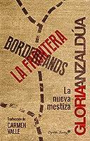 Borderlands/La Frontera : The New Mestiza