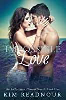 Impossible Love (Unforeseen Destiny, #1)