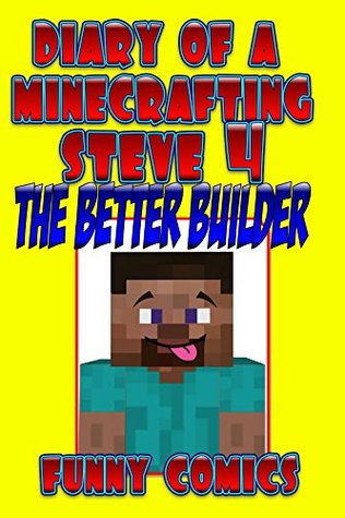 Diary Of A Minecrafting Steve 4: The Better Builder (Minecraft Books)