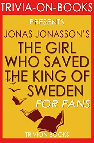 Jonas Jonasson's The Girl Who Saved the King of Sweden - For Fans (Trivia-On-Books)