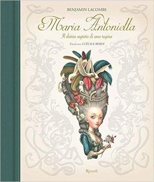 Maria Antonietta. Il diario segreto di una regina by Benjamin Lacombe