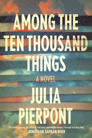 Among the Ten Thousand Things by Julia Pierpont