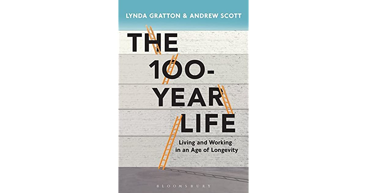 The 100 year life living and working in an age of longevity by the 100 year life living and working in an age of longevity by lynda gratton fandeluxe Choice Image