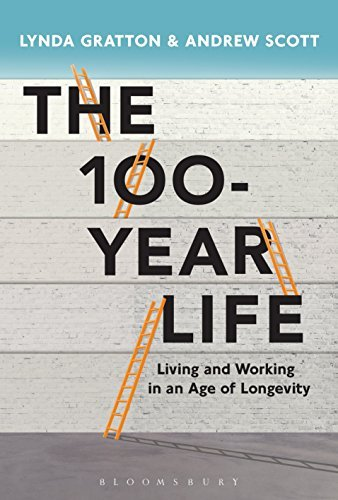 The 100-Year Life Living and Working in an Age of Longevity by Lynda Gratton, Andrew Scott
