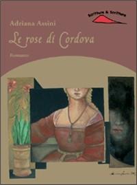 Le rose di Cordova by Adriana Assini