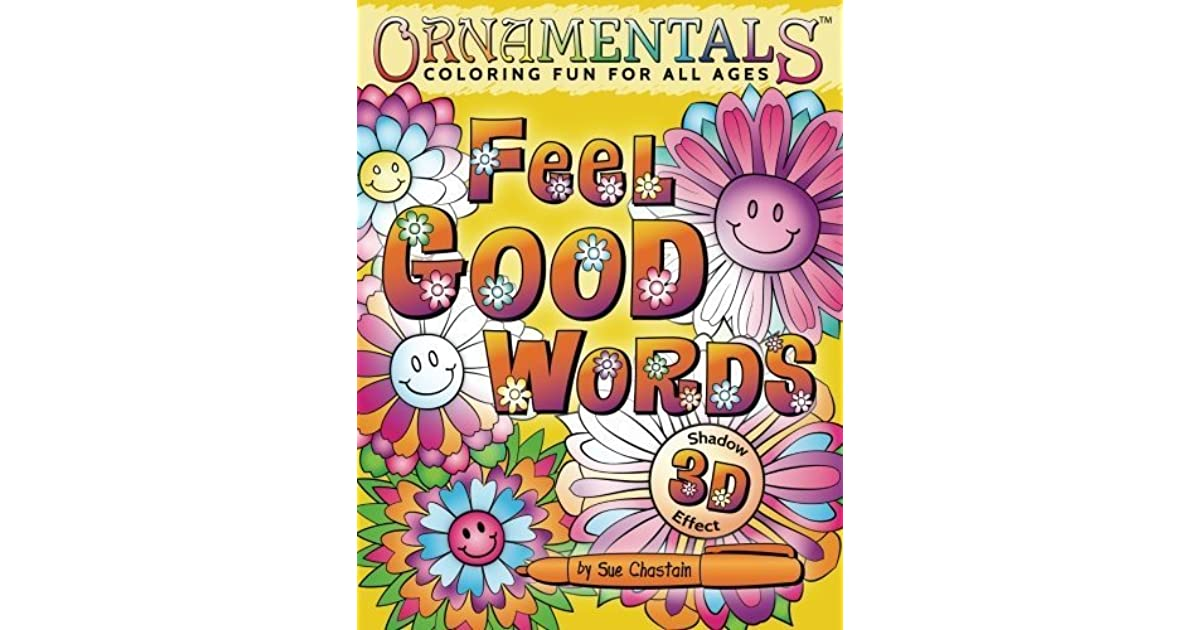 Ornamentals Feel Good Words Coloring Book 30 Positive And Uplifting To Color Bring Cheer By Sue Chastain