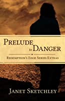 Prelude to Danger (Redemption's Edge, # 0.5)
