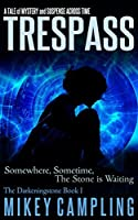 Trespass: A Tale of Mystery and Suspense Across Time (The Darkeningstone Series Book 1)